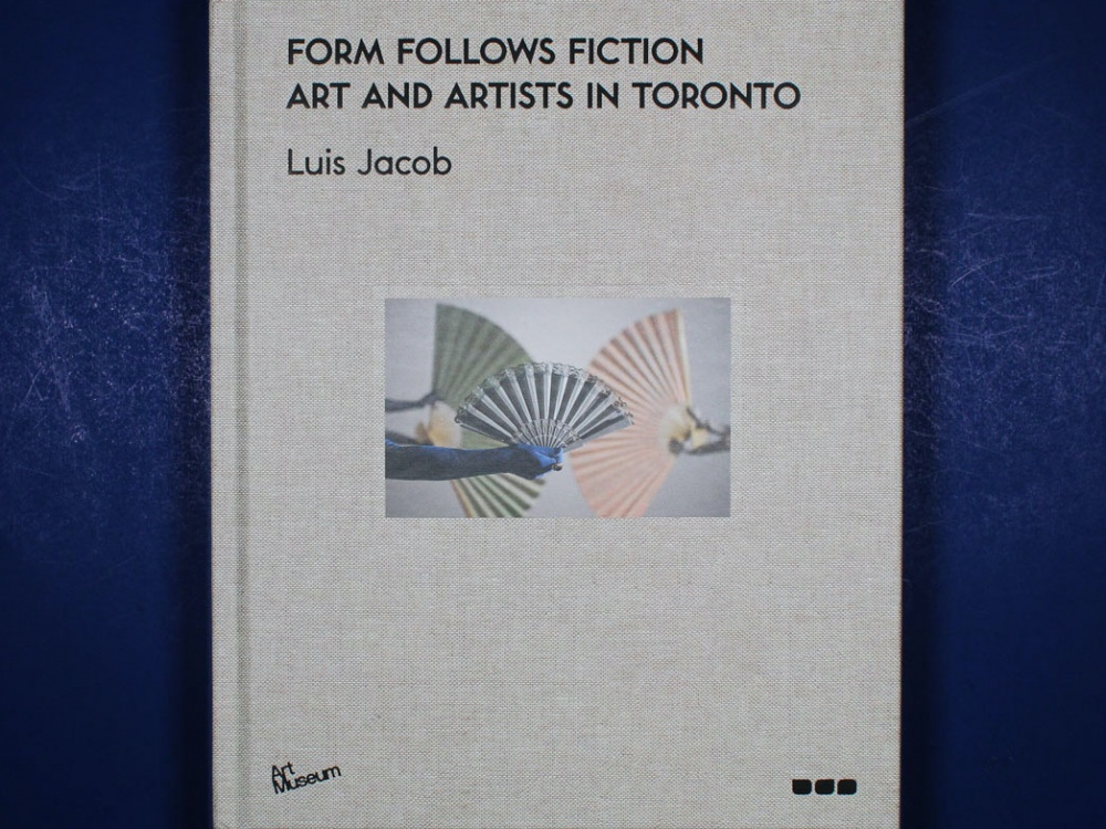 Form Follows Fiction: Art and Artists in Toronto, by Luis Jacob