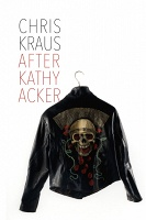 Chris Kraus: After Kathy Acker