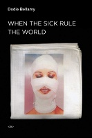 Dodie Bellamy: When the Sick Rule theWorld