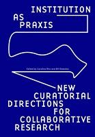 Bill Balaskas and Carolina Rito: Institution asPraxis