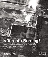 Philip Monk: Is TorontoBurning?