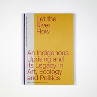 Katya García-Antón, Harald Gaski, and Gunvor Guttorm: Let the River Flow: An Indigenous Uprising and its Legacy in Art, Ecology andPolitics