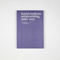 Jennifer Liese: Social Medium: Artists Writing 2000-2015