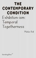 Mieke Bal: Exhibition-ism: TemporalTogetherness