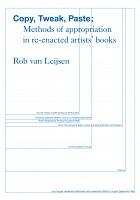 Rob Van Leijsen: Copy, Tweak, Paste: Methods of Appropriation in Re-enacted Artists'Books