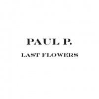 Paul P.: Last Flowers, 2003-2012