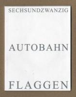 Michalis Pichler: SECHSUNDZWANZIG AUTOBAHNFLAGGEN