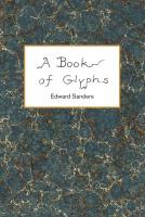 Edward Sanders: A Book ofGlyphs