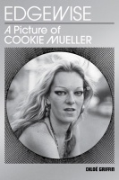 Chloé Griffin: Edgewise: A Picture of Cookie Mueller