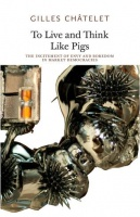 Gilles Châtelet: To Live and Think Like Pigs