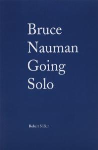Bruce Nauman: Going Solo