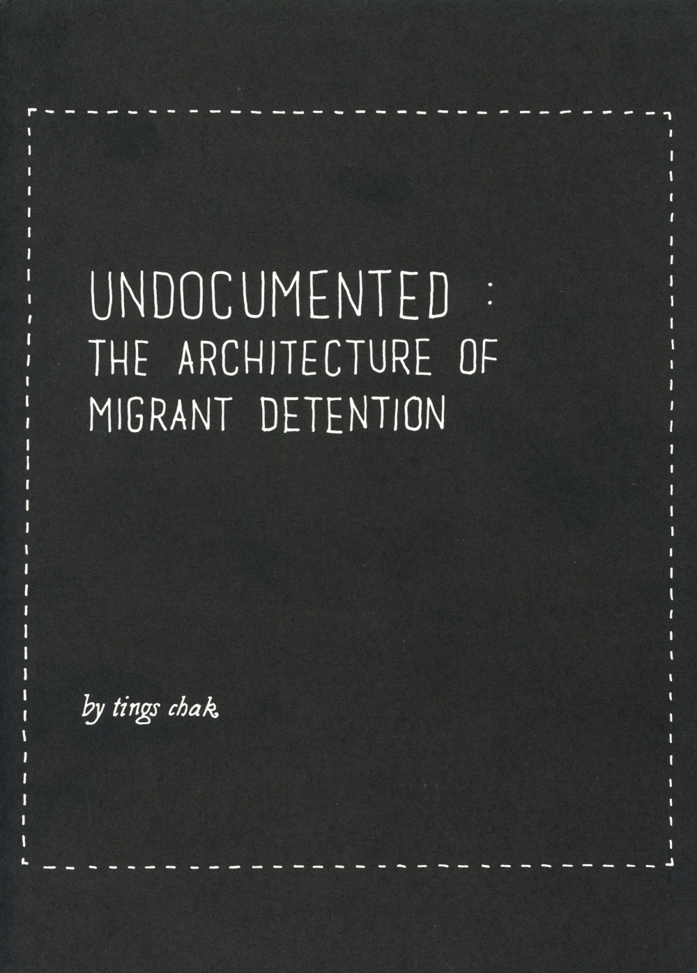 Undocumented: The Architecture of Migrant Detention