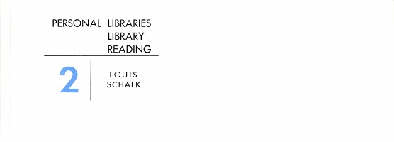 Louis Schalk: Personal Libraries Library Reading No. 2