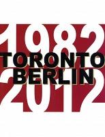 TORONTO BERLIN 1982 - 2012