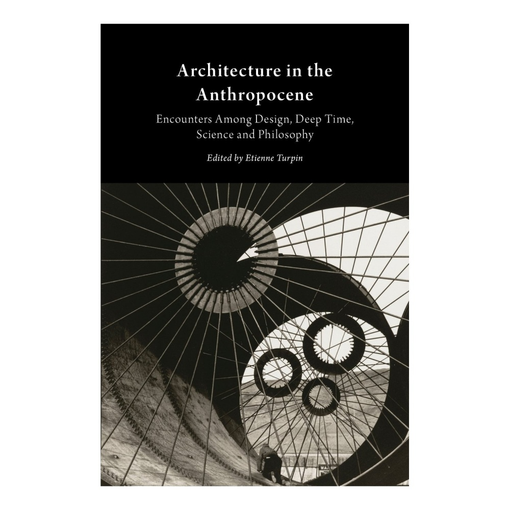 Architecture in the Anthropocene: Encounters Among Design, Deep