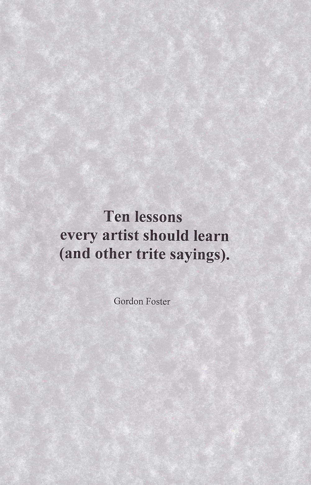 Ten Lessons Every Artist Should Learn (and other trite sayings).