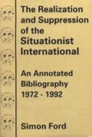 Simon Ford: The Realization and Suppression of the Situationist International: An Annotated Bibliography 1972 - 1992
