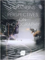 Chantal Pontbriand: Mutations: Perspectives on Photography