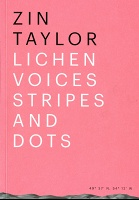 Zin Taylor: Lichen Voices / Stripes and Dots