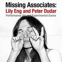 Missing Associates: Lily Eng and Peter Dudar  Performance Art an