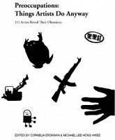 Preoccupations: Things Artists Do Anyway  (Edited by Cornelia Erdmann & Michael Lee Hong Hwee)