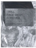 Louis M Schmidt: I Will Face West Forever