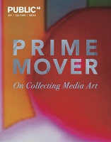Public 46: Prime Mover: On Collecting MediaArt