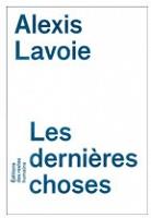 Alexis Lavoie: Les dernièreschoses