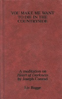 Liv Bugge: You Make Me Want To Die In The Country Side: A meditation on Heart of Darkness by JosephConrad