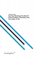 E-FLUX JOURNAL  Are You Working Too Much?  Post-Fordism, Precarity and the Labor of Art