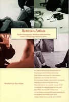 Between Artists: Twelve contemporary American artists interview twelve contemporary American artists.