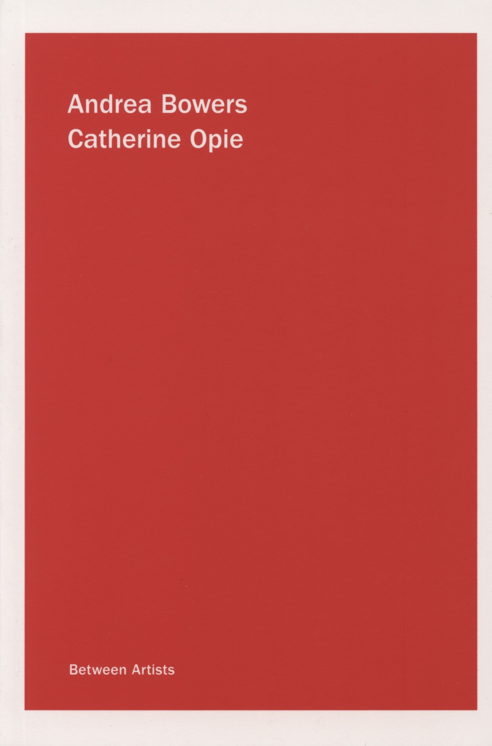 Andrea Bowers / Catherine Opie