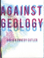 David Kennedy Cutler: Against Geology/The Blossoms of Greenpoint