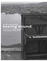 Gordon Monahan: Seeing Sound, Sound Art, Performance and Music, 1978-2011
