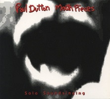 Paul Dutton: Mouth Pieces: Solo Soundsinging