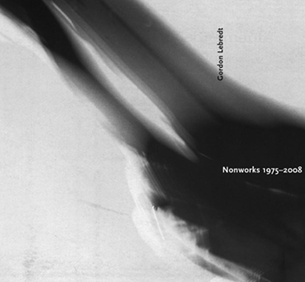 Gordon Lebredt: Nonworks 1975-2008
