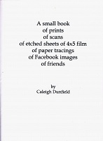 Caleigh Dunfield: A small book of prints of scans of etched sheets of 4 x 5 film of paper tracings of Facebook images of friends