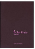 Balint Zsako: Drawings from the Bernardi Collection - Zsako, Balint