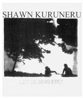 Shawn Kuruneru: Let Us Sing Etc! (new version)