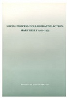 Social Process Collaborative Action: Mary Kelly 1970-1975