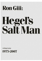 Ron Giii: Hegel's Salt Man: writings/works 1975-2007