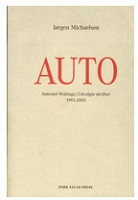Jorgen Michaelsen: AUTO: Selected Writings/Udvalgte skrifter, 1993-2005