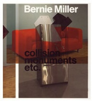 Bernie Miller: Collision Monuments etc.