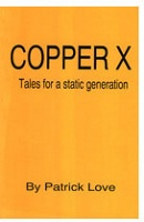 Patrick Love: Copper X: Tales for a static generation