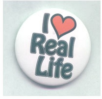 I Love Real Life Button