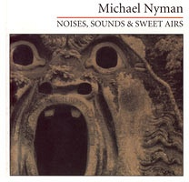 Michael Nyman: Noises, Sounds & Sweet Airs