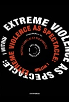 Sergio Gonzalez Rodriguez: Extreme Violence as Spectacle: I Within