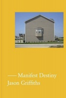 Jason Griffiths: Manifest Destiny: A Guide to the Essential Indifference of American Suburban Housing