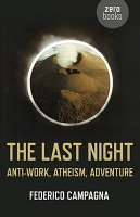 Federico Campagna: The Last Night  Anti-Work, Atheism, Adventure