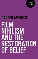Darren Ambrose: Film, Nihilism and the Restoration of Belief